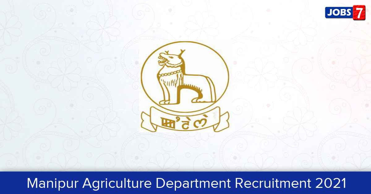 Manipur Agriculture Department Recruitment 2021:  Jobs in Manipur Agriculture Department | Apply @ www.agrimanipur.gov.in