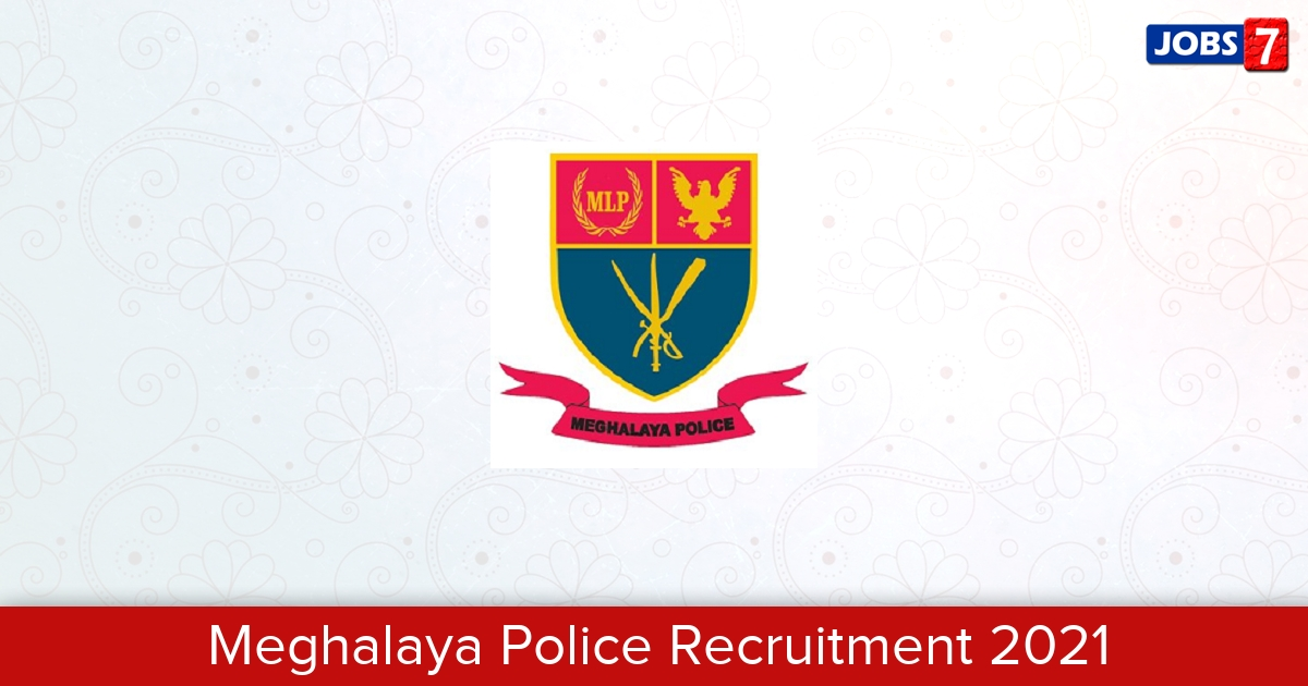 Meghalaya Police Recruitment 2021:  Jobs in Meghalaya Police   Apply @ megpolice.gov.in