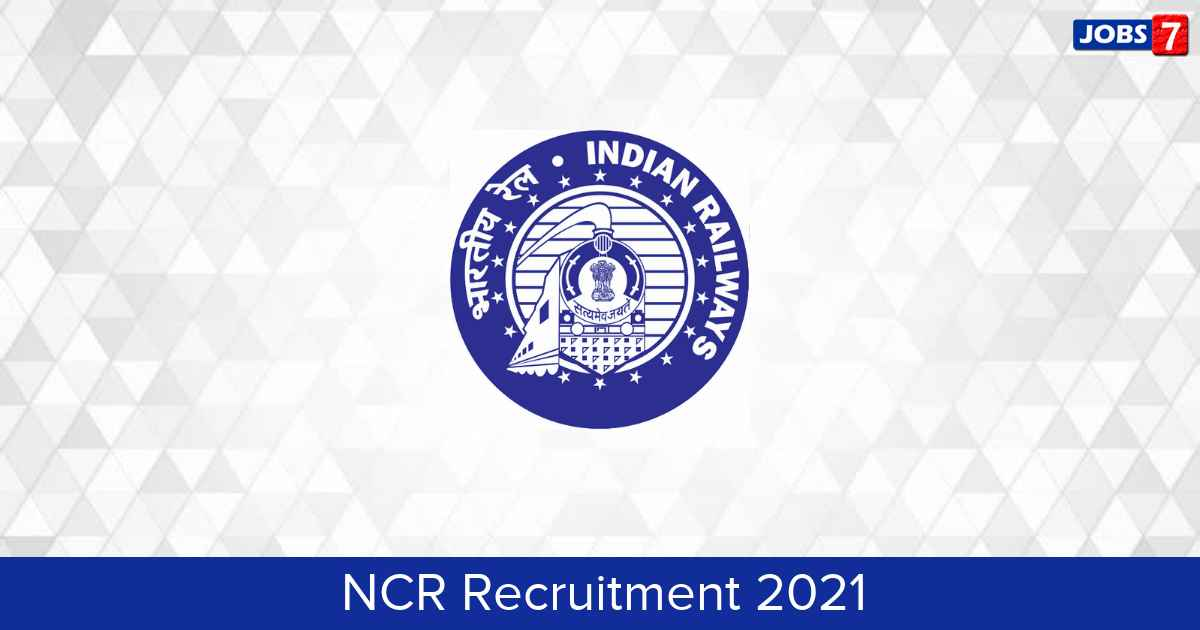 NCR Recruitment 2021:  Jobs in NCR | Apply @ ncr.indianrailways.gov.in