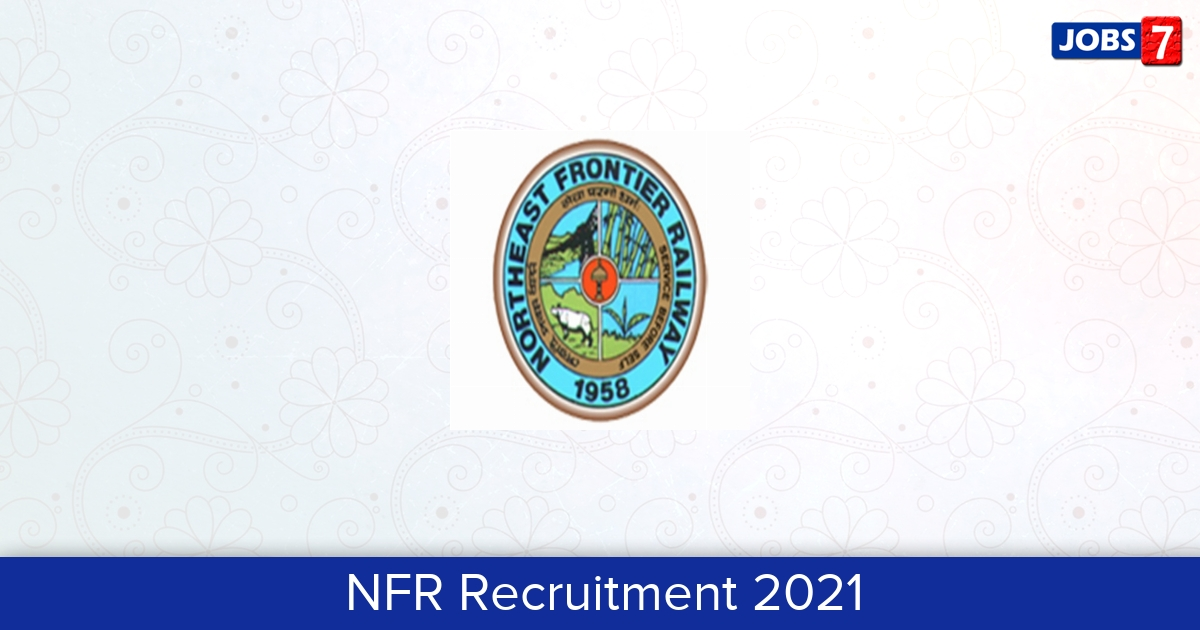 NFR Recruitment 2021:  Jobs in NFR | Apply @ nfr.indianrailways.gov.in