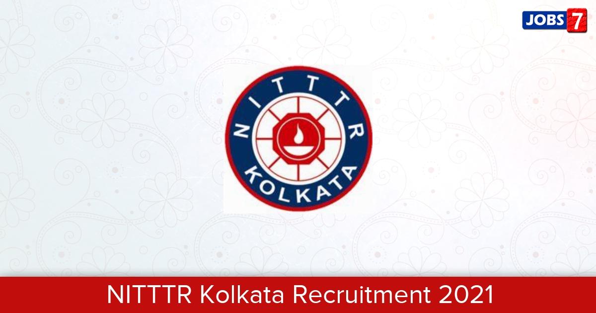 NITTTR Kolkata Recruitment 2021:  Jobs in NITTTR Kolkata   Apply @ www.nitttrkol.ac.in