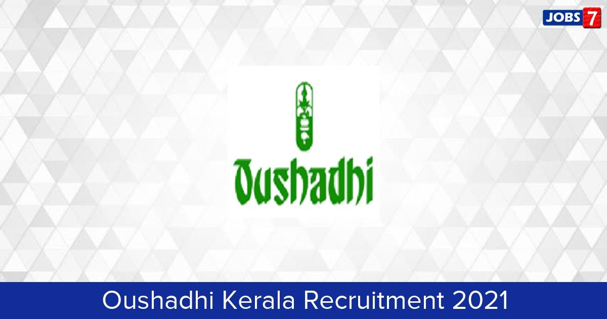 Oushadhi Kerala Recruitment 2021:  Jobs in Oushadhi Kerala   Apply @ www.oushadhi.org