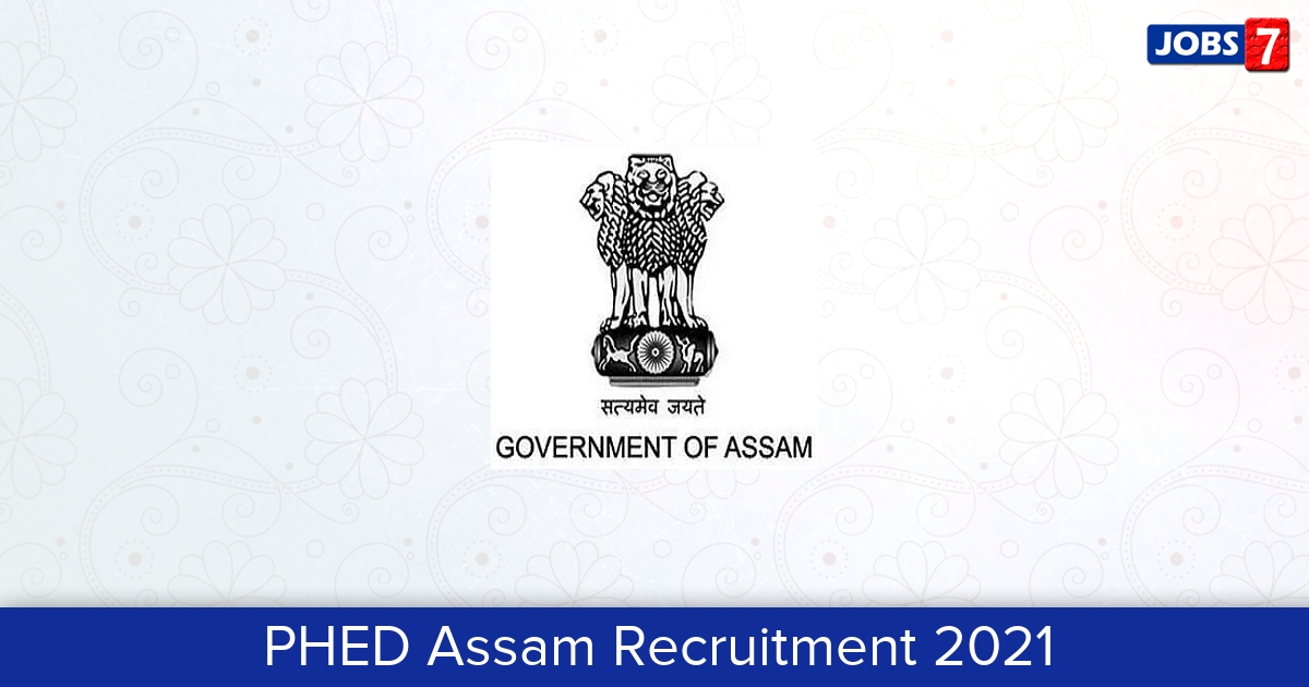 PHED Assam Recruitment 2021: 111 Jobs in PHED Assam | Apply @ phe.assam.gov.in