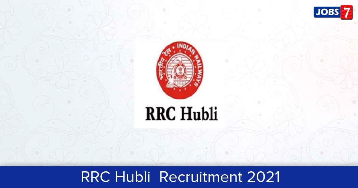 RRC Hubli  Recruitment 2021:  Jobs in RRC Hubli  | Apply @ www.rrchubli.in