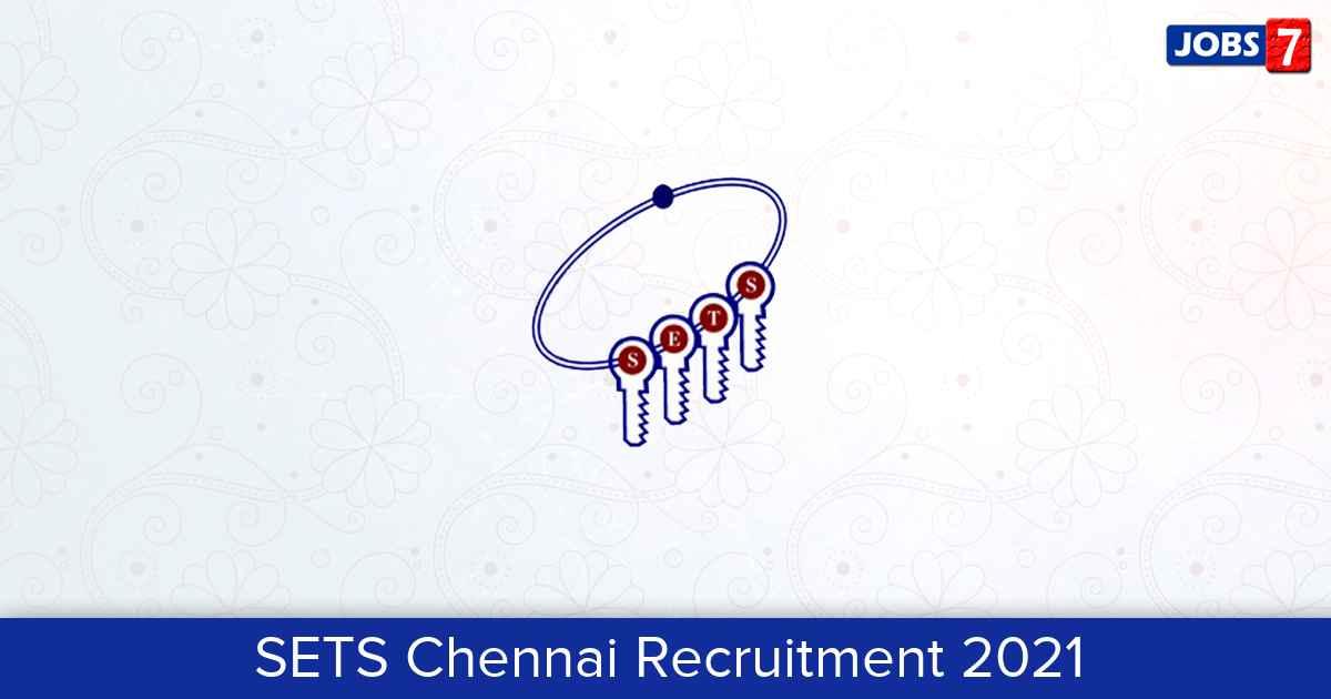 SETS Chennai Recruitment 2021:  Jobs in SETS Chennai | Apply @ www.setsindia.in