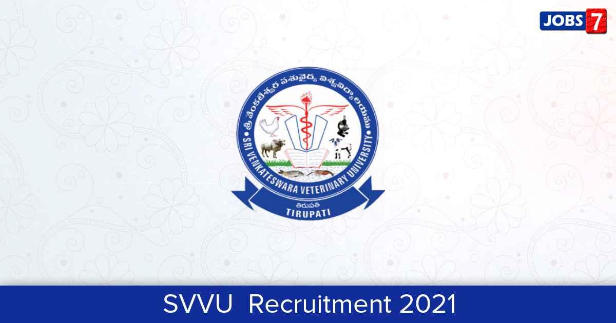 SVVU  Recruitment 2021:  Jobs in SVVU    Apply @ svvu.edu.in