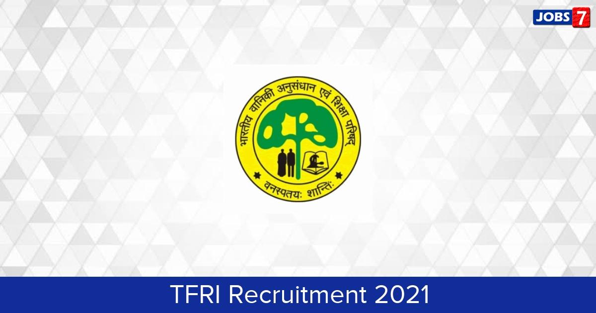 TFRI Recruitment 2021:  Jobs in TFRI | Apply @ tfri.icfre.gov.in