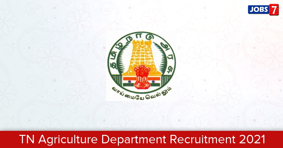TN Agriculture Department Recruitment 2021:  Jobs in TN Agriculture Department | Apply @ www.agrimark.tn.gov.in