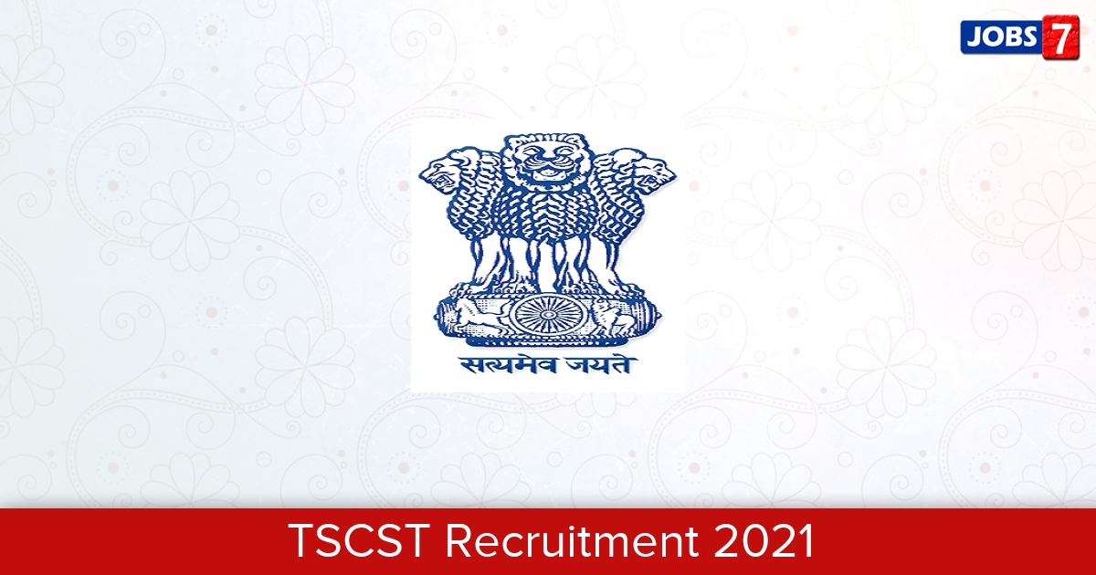 TSCST Recruitment 2021: 21 Jobs in TSCST   Apply @ tscst.nic.in