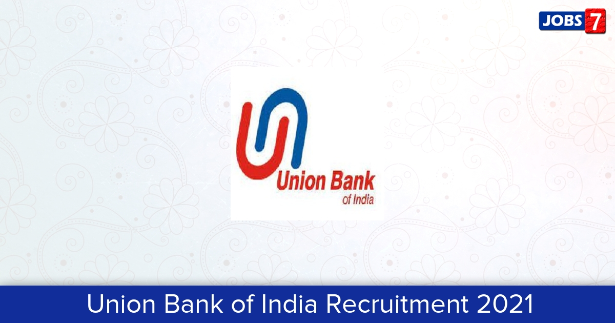 Union Bank of India Recruitment 2021:  Jobs in Union Bank of India   Apply @ www.unionbankofindia.co.in